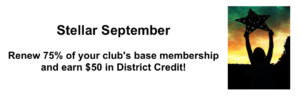 Stellar September: Renew 75% of your club's base membership and earn $50 in District Credit