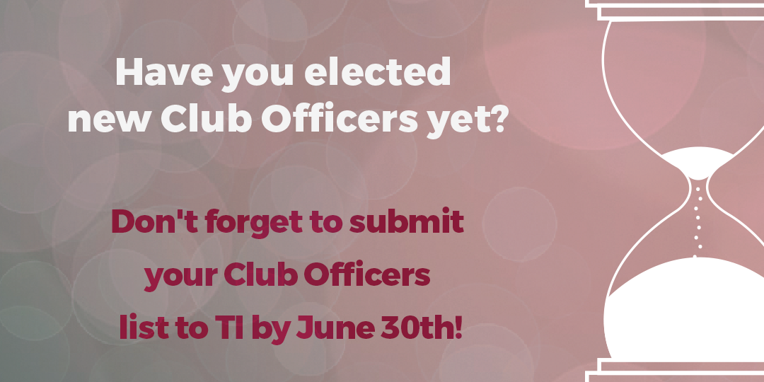 Don't forget to submit your Club Officers List to TI by June 30th!