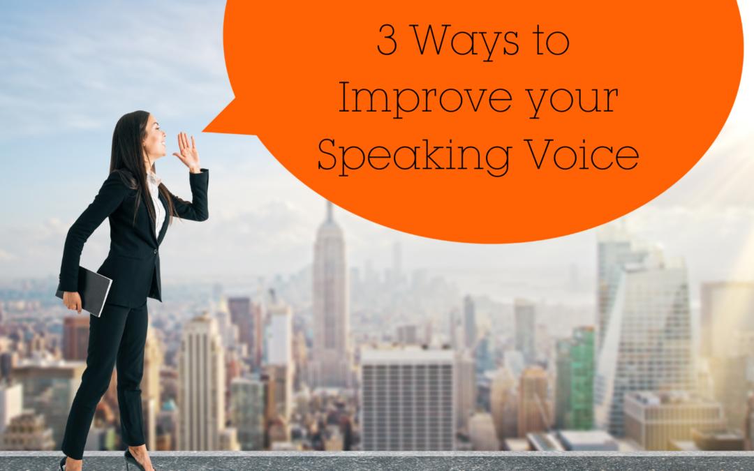 3 Ways to Improve your Speaking Voice